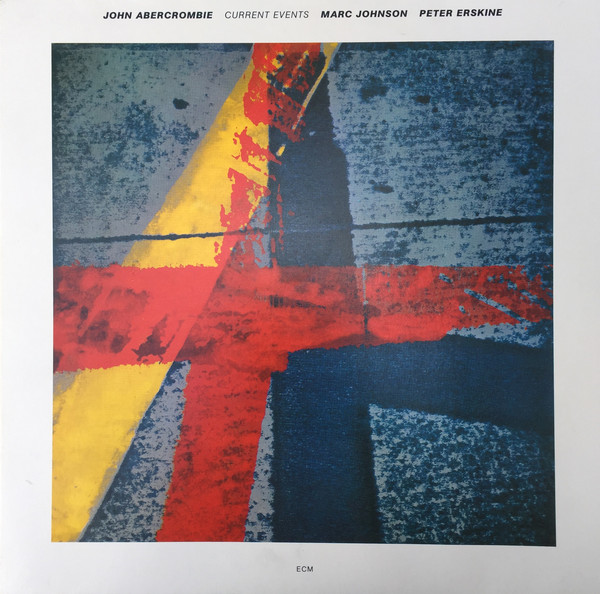 John Abercrombie / Marc Johnson / Peter Erskine — Current Events