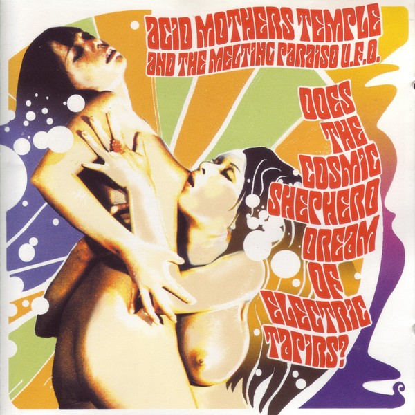 Acid Mothers Temple & the Melting Paraiso U.F.O. — Does the Cosmic Shepherd Dream of Electric Tapirs?
