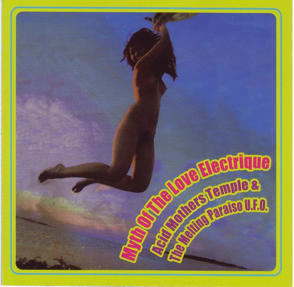 Acid Mothers Temple & the Melting Paraiso U.F.O. — Myth of the Love Electrique