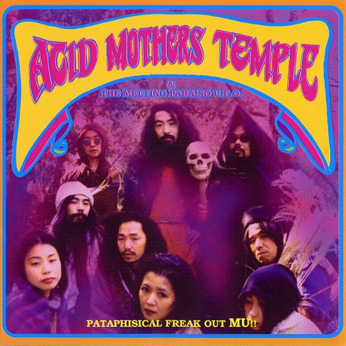 Acid Mothers Temple & The Melting Paraiso U.F.O. — Pataphisical Freak Out Mu!!