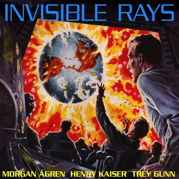 Morgan Ågren / Henry Kaiser / Trey Gunn — Invisible Rays