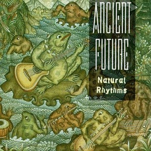 Ancient Future  — Natural Rhythms