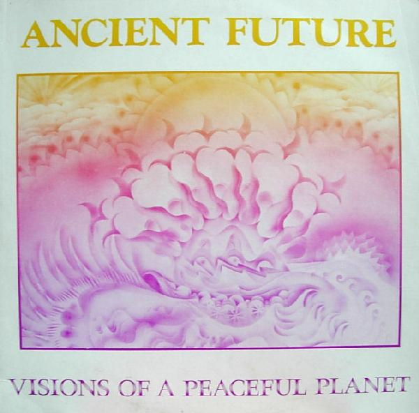 Ancient Future — Visions of a Peaceful Planet