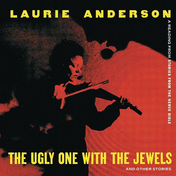 Laurie Anderson — The Ugly One with the Jewels and Other Stories