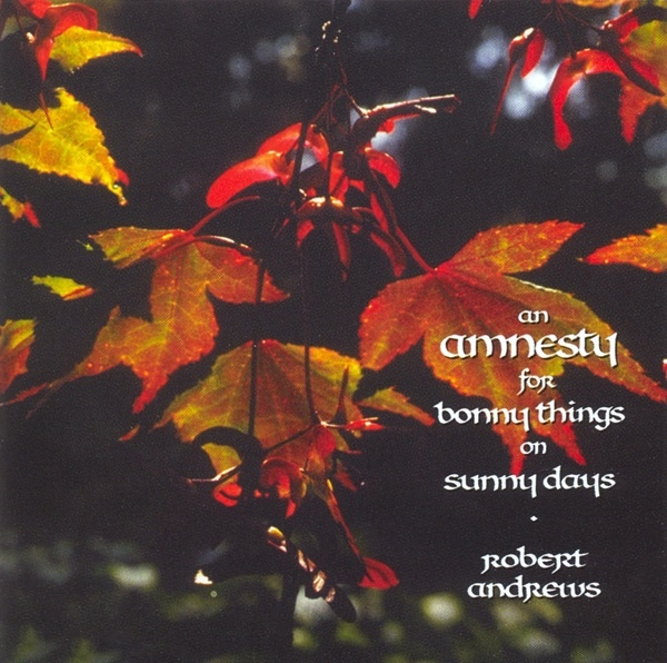 Robert Andrews — An Amnesty for Bonny Things on Sunny Days