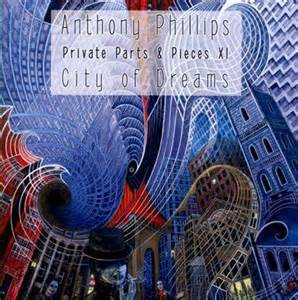 Anthony Phillips — Private Parts & Pieces XI - City of Dreams