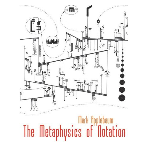 Mark Applebaum — The Metaphysics of Notation
