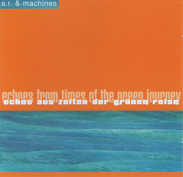 A.R. & Machines — Echos Aus Zeiten Der Grünen Reise