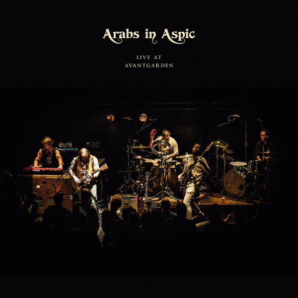 Arabs in Aspic — Live at Avantgarden