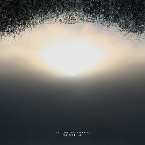 The Atomic Bomb Audition — Light Will Remain