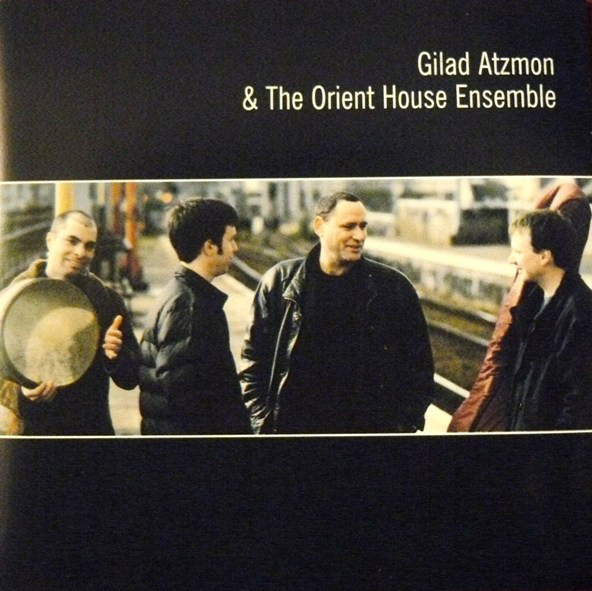 Gilad Atzmon & The Orient House Ensemble — Gilad Atzmon & The Orient House Ensemble