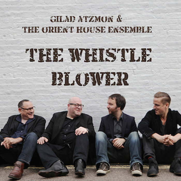 Gilad Atzmon & The Orient House Ensemble — The Whistle Blower