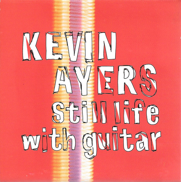Kevin Ayers — Still Life with Guitar