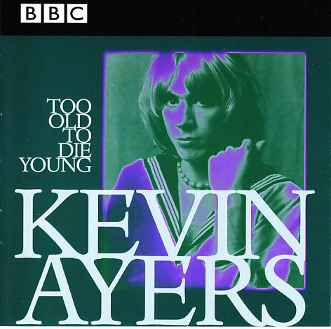 Kevin Ayers — Too Old to Die Young