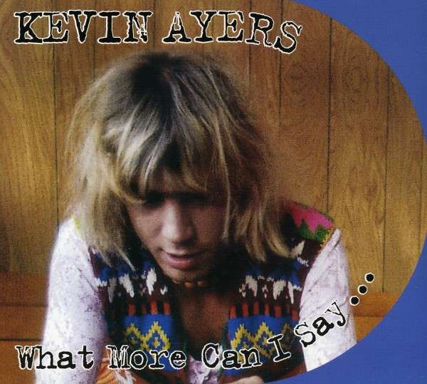 Kevin Ayers — What More Can I Say...