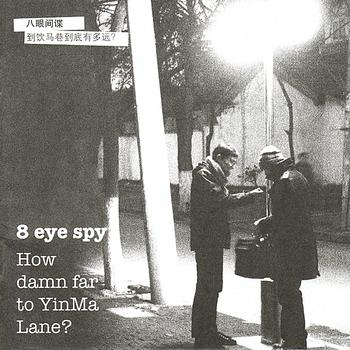 8 Eye Spy — How Damn Far to Yinma Lane?