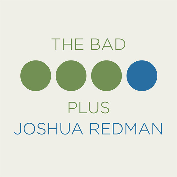 The Bad Plus / Joshua Redman — The Bad Plus Joshua Redman