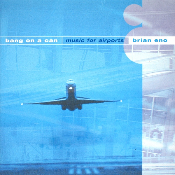 Bang on a Can — Music for Airports - Brian Eno