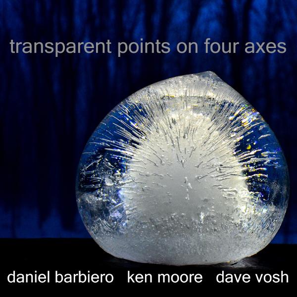 Daniel Barbiero / Ken Moore / Dave Vosh — Transparent Points on Four Axes