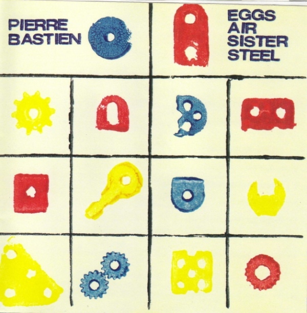 Pierre Bastien — Eggs Air Sister Steel