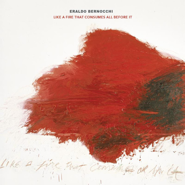 Eraldo Bernocchi — Like a Fire That Consumes All before It
