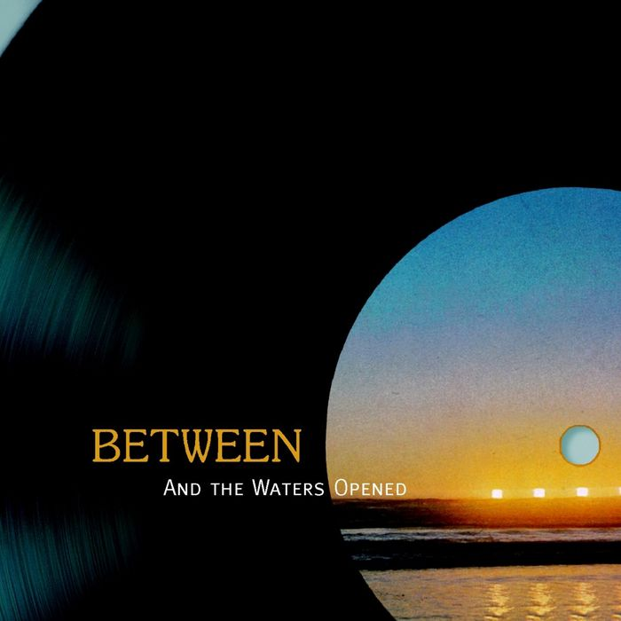 Between  — And the Waters Opened