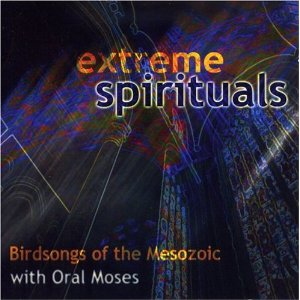 Birdsongs of the Mesozoic with Oral Moses — Extreme Spirituals