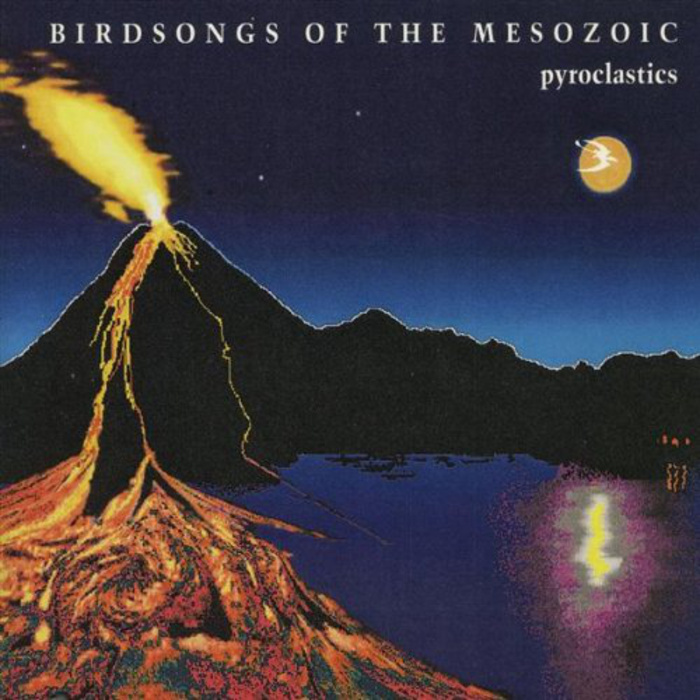 Birdsongs of the Mesozoic  — Pyroclastics