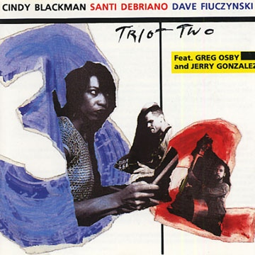 Cindy Blackman / Santi Debriano / David Fiuczynski — Trio + Two