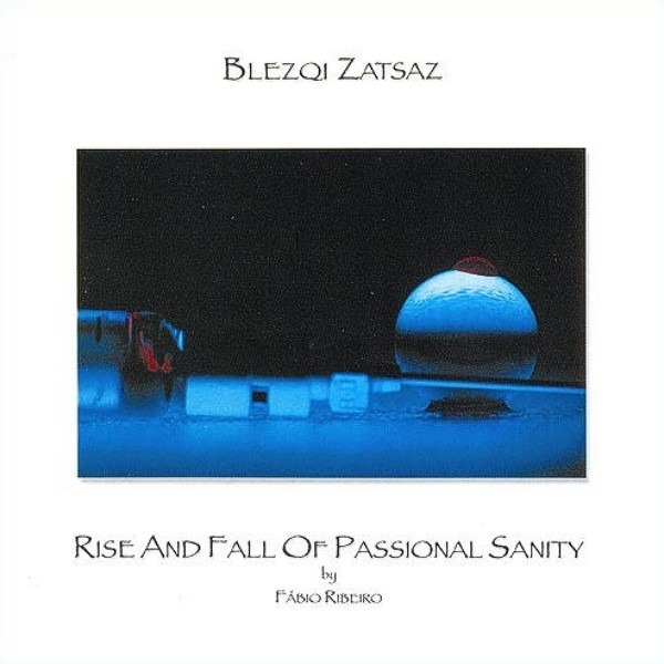 Blezqi Zatsaz  — Rise and Fall of Passionate Sanity