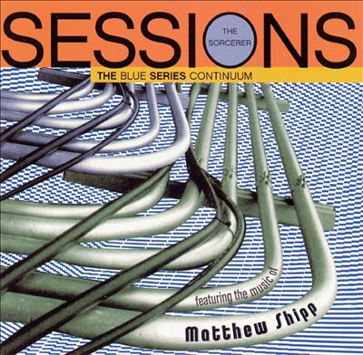 The Blue Series Continuum — The Sorcerer Sessions: Featuring the Music of Matthew Shipp