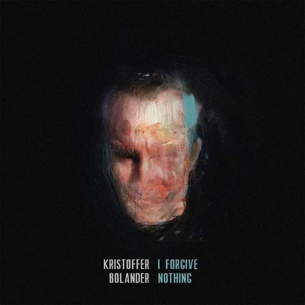 Kristoffer Bolander — I Forgive Nothing
