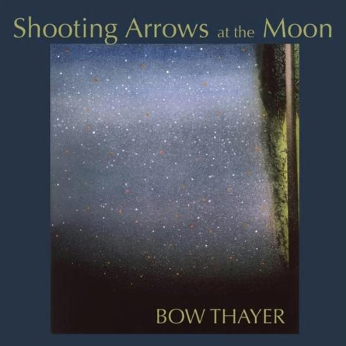 Bow Thayer — Shooting Arrows at the Moon