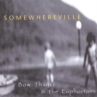 Bow Thayer & the Euphorians — Somewhereville