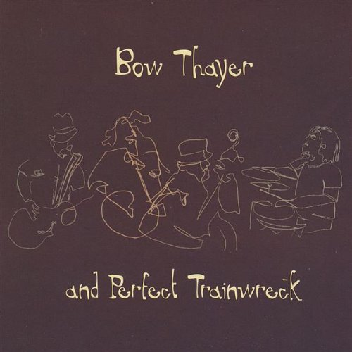 Bow Thayer and Perfect Trainwreck — Bow Thayer and Perfect Trainwreck