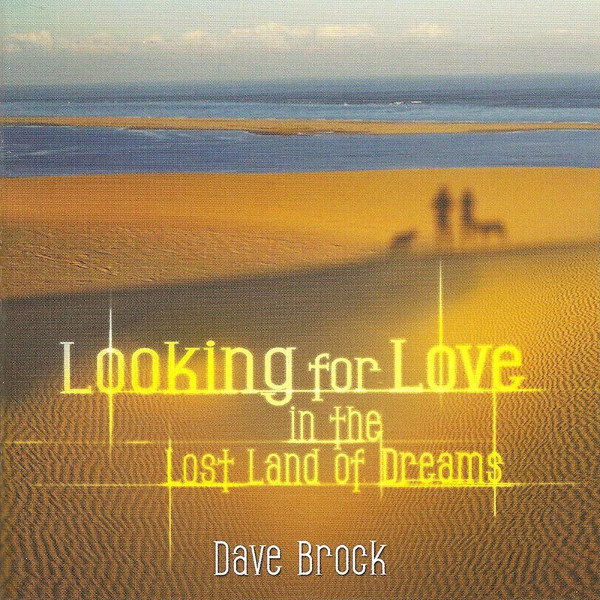 Dave Brock — Looking for Love in the Lost Land of Dreams