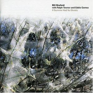Bill Bruford with Ralph Towner and Eddie Gomez — If Summer Had Its Ghosts
