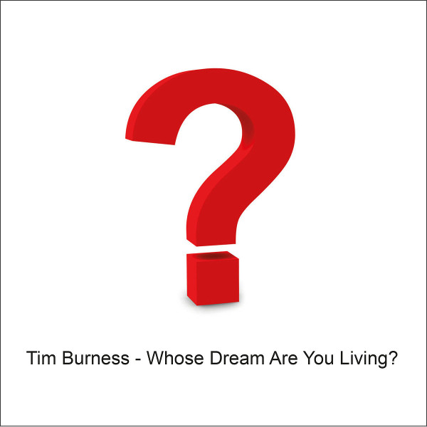 Tim Burness — Whose Dream Are You Living?