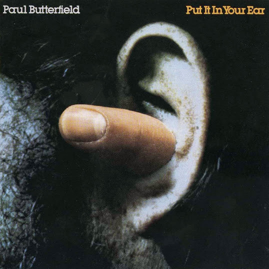 Paul Butterfield — Put It in Your Ear