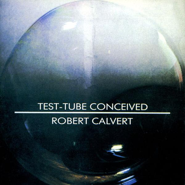 Robert Calvert — Test-Tube Conceived
