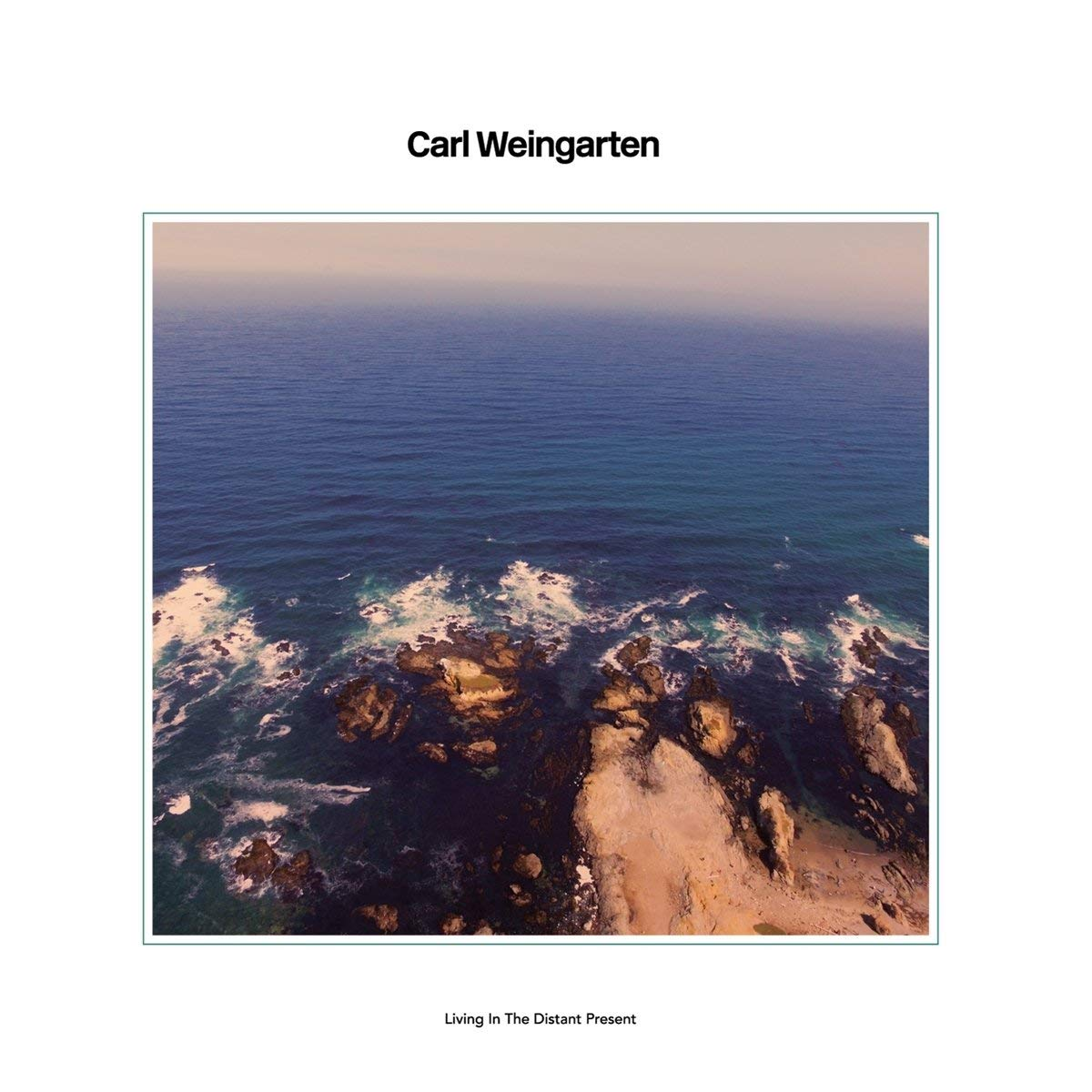 Carl Weingarten — Living in the Distant Present (2018 Remaster)