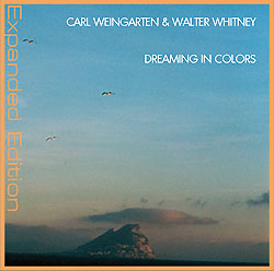 Carl Weingarten & Walter Whitney — Dreaming in Colors (Expanded Edition)