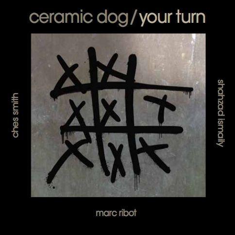 Ceramic Dog (Marc Ribot) — Your Turn