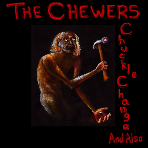 The Chewers — Chuckle Change and Also