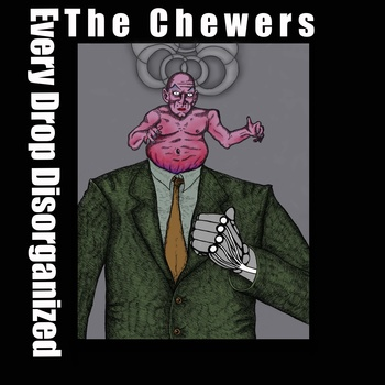 The Chewers — Every Drop Disorganized