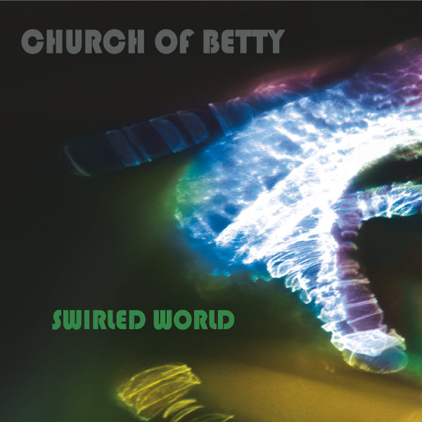 Church of Betty — Swirled World