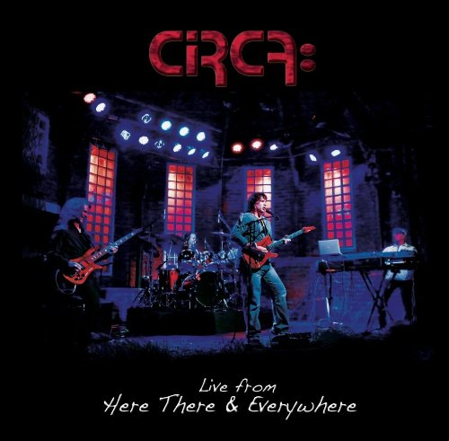 Circa — Live from Here There & Everywhere