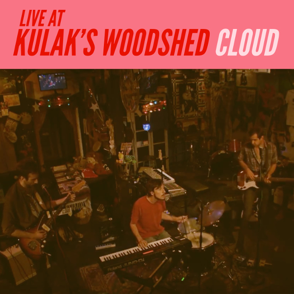 Cloud — Live at Kulak's Woodshed