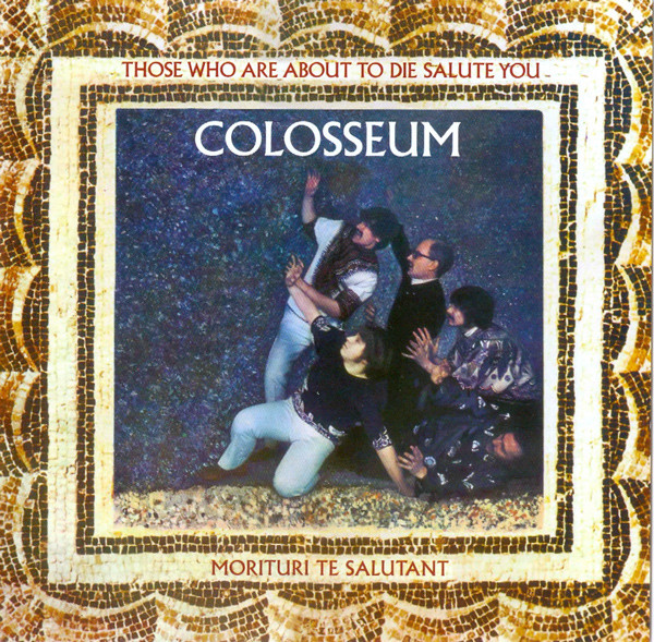 Colosseum — Those Who Are About to Die Salute You
