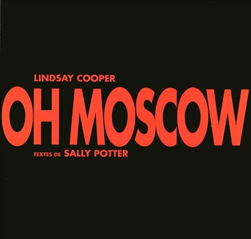 Lindsay Cooper — Oh Moscow